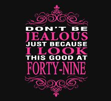 Don't be Jealous just because i look this good at 49 Unisex T-Shirt