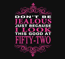 Don't be Jealous just because i look this good at 52 Unisex T-Shirt