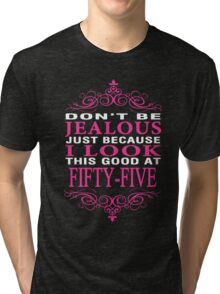 Don't be Jealous just because i look this good at 55 Tri-blend T-Shirt