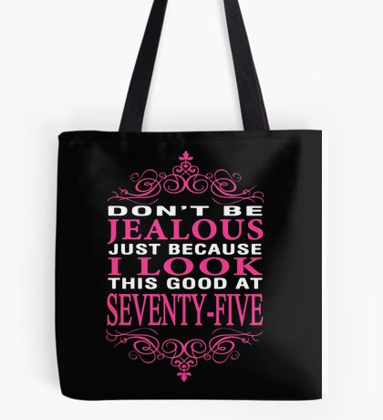 Don't be Jealous just because i look this good at 75 Tote Bag
