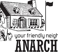 Your Friendly Neighbourhood Anarchist by terry springett