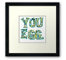 YOU EGG (all flowery) Framed Print