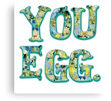 YOU EGG (all flowery) Canvas Print