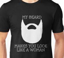 My Beard Makes You Look Like A Woman Unisex T-Shirt