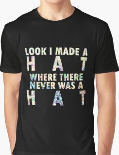 I Made A Hat Graphic T-Shirt