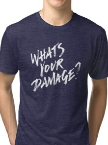 What's Your Damage? - White Text Tri-blend T-Shirt