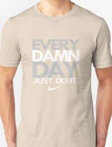 fresh every damn day just do it T-Shirt
