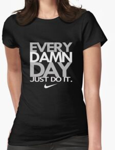 fresh every damn day just do it Womens Fitted T-Shirt