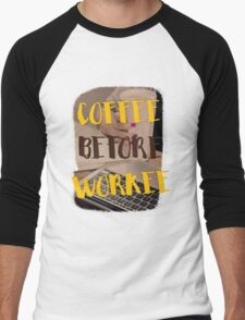 Coffee before workee Men's Baseball ¾ T-Shirt