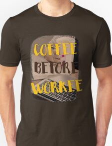 Coffee before workee T-Shirt