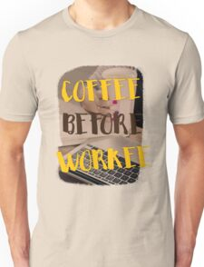 Coffee before workee Unisex T-Shirt