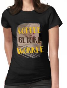 Coffee before workee Womens Fitted T-Shirt