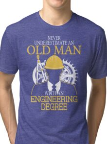 Never Underestimate An Old Man With An Engineering Degree Tri-blend T-Shirt