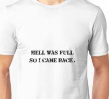 Hell Was Full Unisex T-Shirt