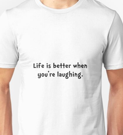 Life Better Laugh Unisex T-Shirt