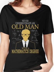 Never Underestimate An Old Man With A Mathematics Degree Women's Relaxed Fit T-Shirt