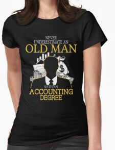 Never Underestimate An Old Man With An Accounting Degree Womens Fitted T-Shirt