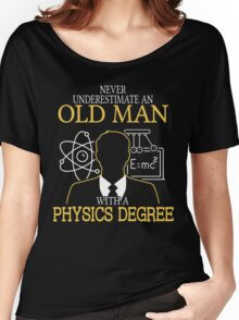 Never Underestimate An Old Man With A Physics Degree Women's Relaxed Fit T-Shirt
