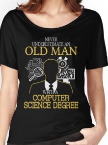 Never Underestimate An Old Man With A Computer Science Degree Women's Relaxed Fit T-Shirt