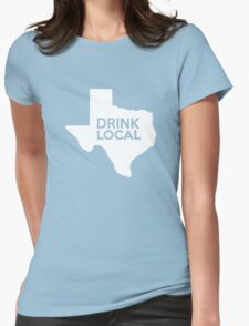 Texas Drink Local TX Womens Fitted T-Shirt