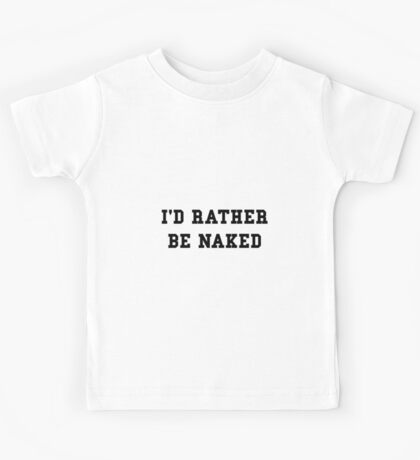 Rather Be Naked Kids Tee