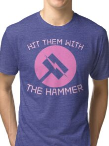 Hit Them With the Hammer Tri-blend T-Shirt