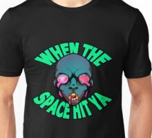 When The Space Hit Ya Unisex T-Shirt