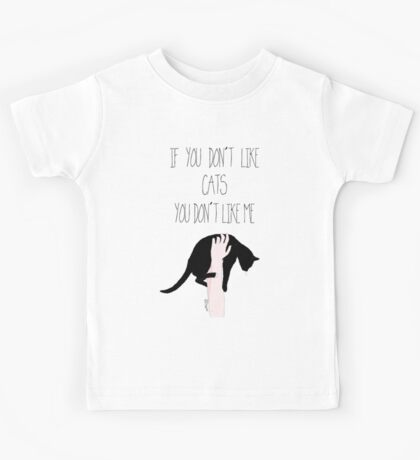 If you don't like CATS you don't like me Kids Tee