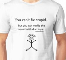 You Can't Fix Stupid.. Unisex T-Shirt