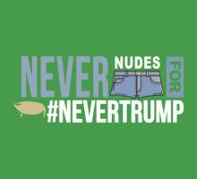 Never Nudes for #NeverTrump   Funny Political Slogan   Anti Donald Trump Kids Tee