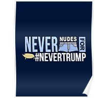 Never Nudes for #NeverTrump | Funny Political Slogan | Anti Donald Trump Poster