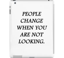 People change when you're not looking iPad Case/Skin