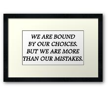 We are bound by our choices. But we are more than our mistakes Framed Print