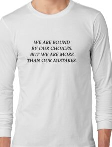 We are bound by our choices. But we are more than our mistakes Long Sleeve T-Shirt