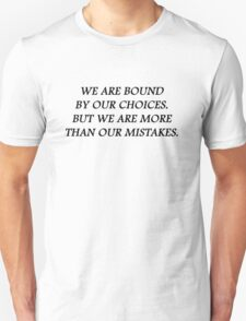 We are bound by our choices. But we are more than our mistakes Unisex T-Shirt