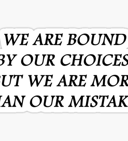 We are bound by our choices. But we are more than our mistakes Sticker