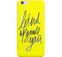 """Upgrade You""  iPhone Case/Skin"