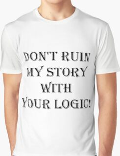 Don't  ruin  my story  with  your logic Graphic T-Shirt
