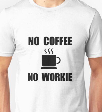 No Coffee No Workie Unisex T-Shirt