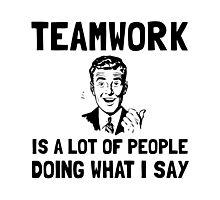 Teamwork Say Photographic Print