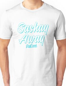 Sashay Away - RuPaul's Drag Race Unisex T-Shirt