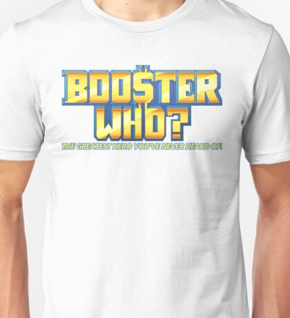 Booster Who? Unisex T-Shirt