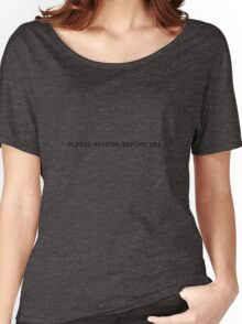 Please remove before use Women's Relaxed Fit T-Shirt