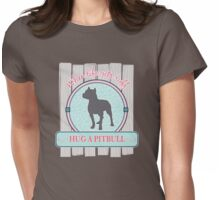 Ruff Life, Hug a Pitbull Womens Fitted T-Shirt