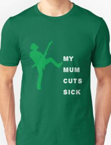 My Mum Cuts Sick (Black) Unisex T-Shirt