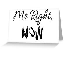 Mr Right, Now Greeting Card