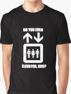 Do You Even Elevator, Bro? Graphic T-Shirt