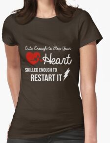 Cute Enough to Stop Your Heart, Skilled Enough to Restart It Womens Fitted T-Shirt