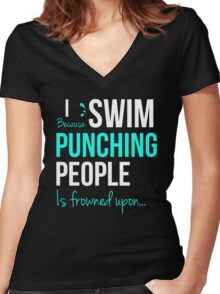 I SWIM Because Punching People is frowned upon... Women's Fitted V-Neck T-Shirt
