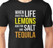 When Life Gives You Lemons Ask For Salt And Tequila! Unisex T-Shirt